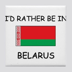 I'd rather be in Belarus Tile Coaster
